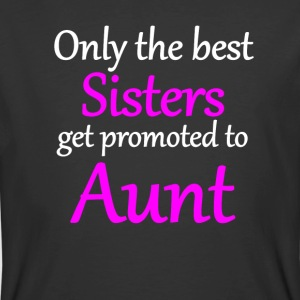 Only The Best Sisters Get Promoted To Aunt - Men's 50/50 T-Shirt