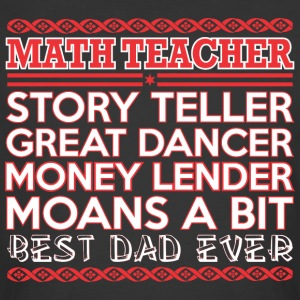Math Teacher Story Teller Dancer Best Dad Ever - Men's 50/50 T-Shirt