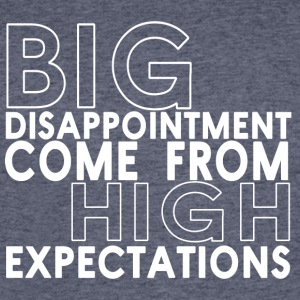 Big disappointment come from high expectations - Men's 50/50 T-Shirt