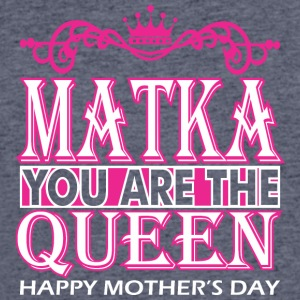 Matka You Are The Queen Happy Mothers Day - Men's 50/50 T-Shirt