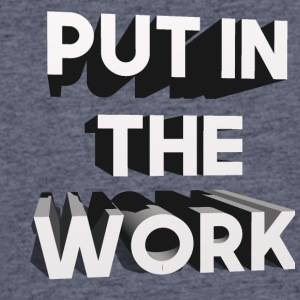 put in the work - Men's 50/50 T-Shirt