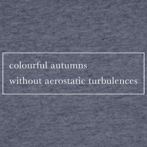 Colourful autumns without aerostatic turbulences - Men's 50/50 T-Shirt