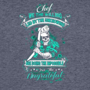 Chef we the willing led by the unknowing - Men's 50/50 T-Shirt