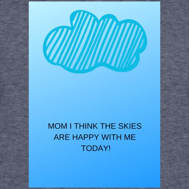 MOM I THINK THE SKIES ARE HAPPY WITH ME TODAY