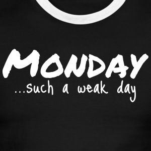 Monday...such a weak day - Men's Ringer T-Shirt