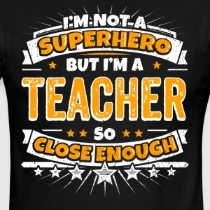 Not A Superhero But A Teacher. Close Enough. - Men's Ringer T-Shirt