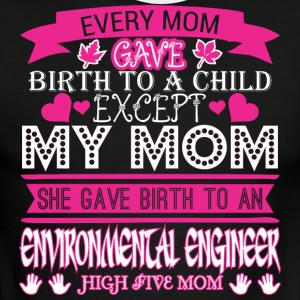 Every Mom Gave Birth Child Environmental Engineer - Men's Ringer T-Shirt