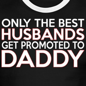 Only The Best Husbands Get Promoted To Daddy - Men's Ringer T-Shirt