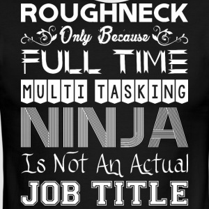Roughneck Full Time Multitasking Ninja Job Title - Men's Ringer T-Shirt