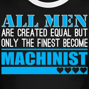 All Men Created Equal Finest Become Machinist - Men's Ringer T-Shirt
