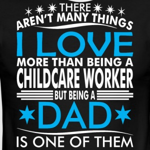 There Arent Many Things Love Being Childcare Dad - Men's Ringer T-Shirt