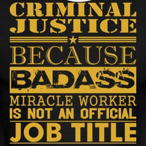 Criminal Justice Because Miracle Worker Not Job - Men's Ringer T-Shirt