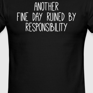 Another fine day ruined by responsibility - Men's Ringer T-Shirt