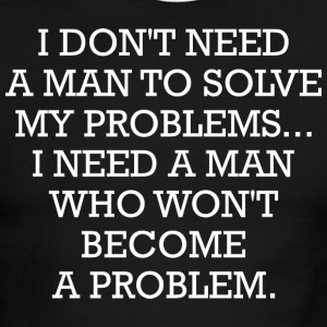I Dont Need A Man To Solve My Problems Need A Man - Men's Ringer T-Shirt