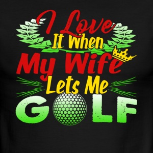 I LOVE IT WHEN MY WIFE LETS ME GOLF SHIRT - Men's Ringer T-Shirt