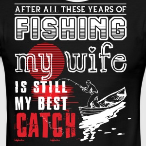 Fishing My Wife Is Still My Best Catch T Shirt - Men's Ringer T-Shirt