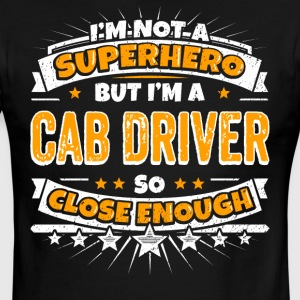 Not A Superhero But A Cab Driver. Close Enough. - Men's Ringer T-Shirt