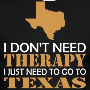 I Dont Need Therapy I Just Want To Go Texas - Men's Ringer T-Shirt
