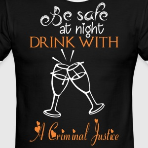 Be Safe At Night Drink With A Criminal Justice - Men's Ringer T-Shirt