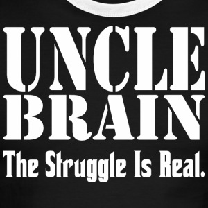 Uncle Brain The Struggle Is Real - Men's Ringer T-Shirt