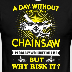 A day with out Chainsaw T-Shirt - Men's Ringer T-Shirt