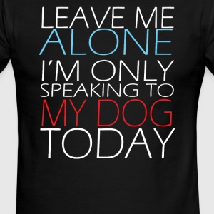 Leave me alone I m only speaking to my dog today - Men's Ringer T-Shirt