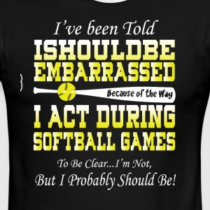 I Act During Softball Games T Shirt - Men's Ringer T-Shirt