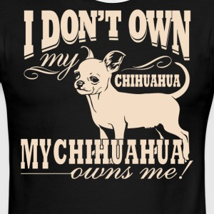 I Don't Own My Chihuahua . My Chihuahua Owns me - Men's Ringer T-Shirt