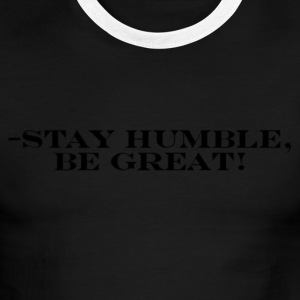 -Stay Humble, Be Great! - Men's Ringer T-Shirt