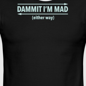 Dammit I'm mad either way - Men's Ringer T-Shirt