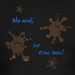 No mud, but true love - Men's Ringer T-Shirt