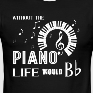 Without The Piano Life Would Bb T Shirt - Men's Ringer T-Shirt