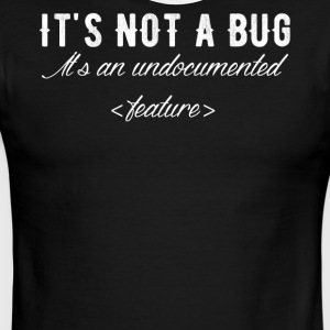 It's not a bug it's an undocumented feature - Men's Ringer T-Shirt