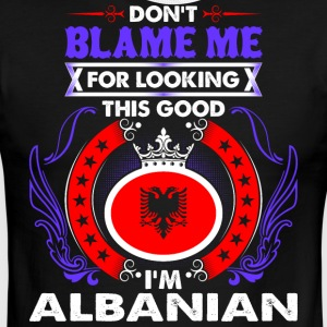 Dont Blame Me For Looking This Good Im Albanian - Men's Ringer T-Shirt
