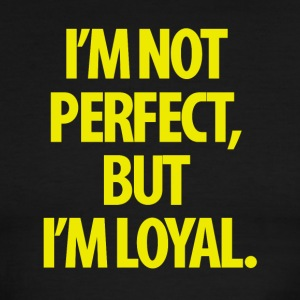 I'm Not Perfect But I'm Loyal - Men's Ringer T-Shirt