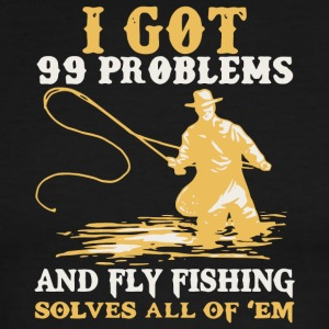I Got 99 Problems And Fly Fishing Solves All Shirt - Men's Ringer T-Shirt