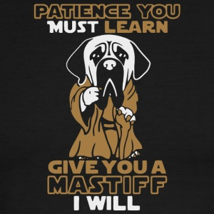 Patience You Must Learn Give You A Mastiff Shirt - Men's Ringer T-Shirt