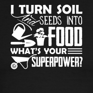 I Turn Soil And Seeds Into Food Shirt - Men's Ringer T-Shirt