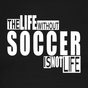 Life without Soccer-cool shirt,geek hooddie,tank - Men's Ringer T-Shirt