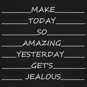 Make_today_so_good_yesterday_gets_jealous - Men's Ringer T-Shirt