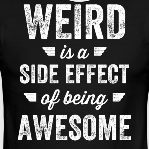 weird is a side effect of being awesome - Men's Ringer T-Shirt