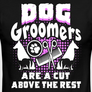 DOG GROOMERS ARE A CUT ABOVE THE REST SHIRT - Men's Ringer T-Shirt