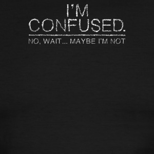 I m Confused No Wait Maybe I m Not - Men's Ringer T-Shirt