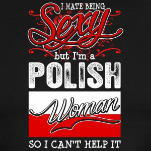 I Hate Being Sexy But Im A Polish Woman - Men's Ringer T-Shirt