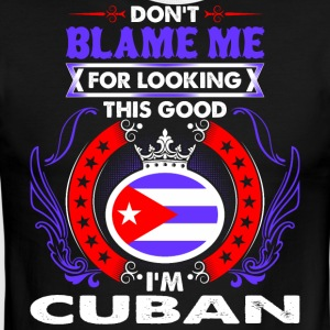Dont Blame Me For Looking This Good Im Cuban - Men's Ringer T-Shirt