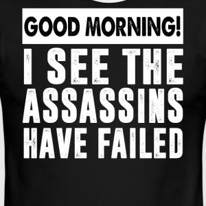 Good morning I see the assassins have failed - Men's Ringer T-Shirt