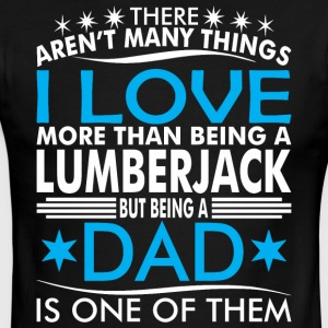 There Arent Many Things Love Being Lumberjack Dad - Men's Ringer T-Shirt