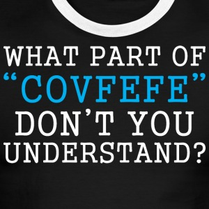 What Part Of Covfefe Dont You Understand - Men's Ringer T-Shirt