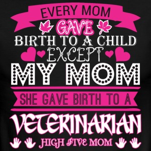 Every Mom Gave Birth To Child Veterinarian - Men's Ringer T-Shirt