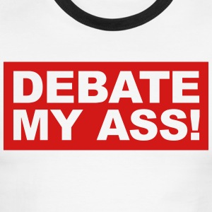 Debate my ass! - Men's Ringer T-Shirt